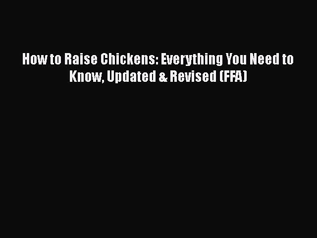[PDF] How to Raise Chickens: Everything You Need to Know Updated & Revised (FFA) [Read] Online