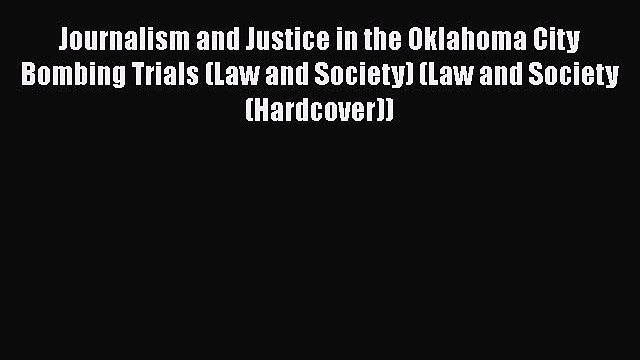 Read Journalism and Justice in the Oklahoma City Bombing Trials (Law and Society) (Law and