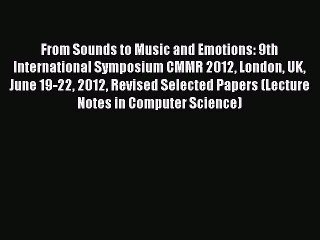 Read From Sounds to Music and Emotions: 9th International Symposium CMMR  2012 London UK June
