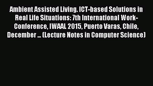Read Ambient Assisted Living. ICT-based Solutions in Real Life Situations: 7th International