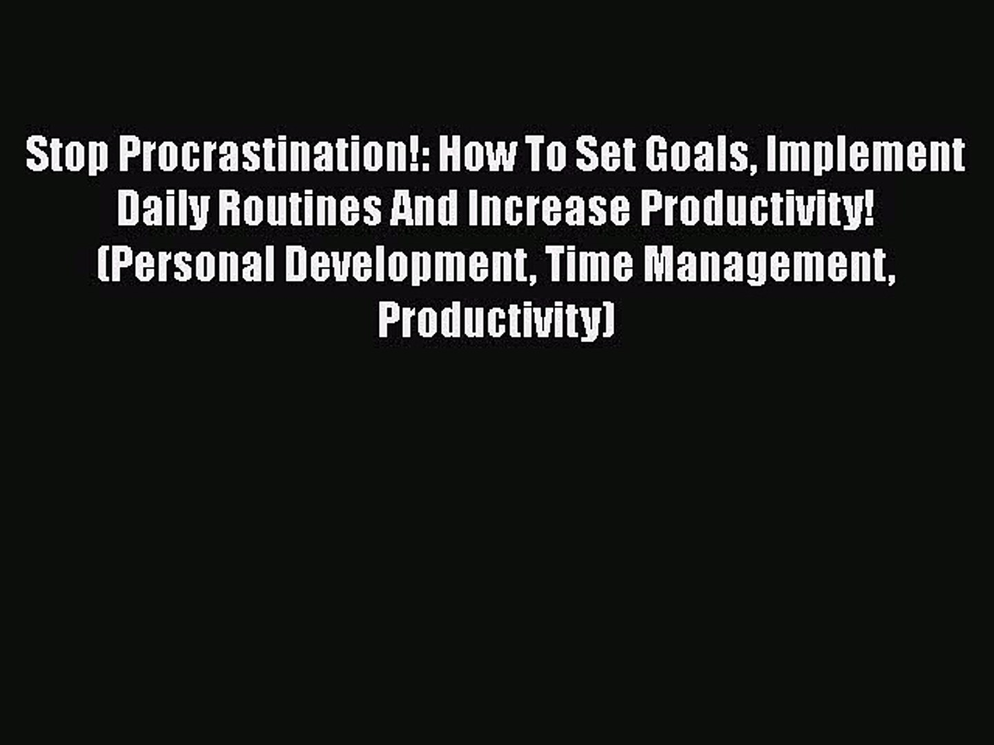 [PDF] Stop Procrastination!: How To Set Goals Implement Daily Routines And Increase Productivity!