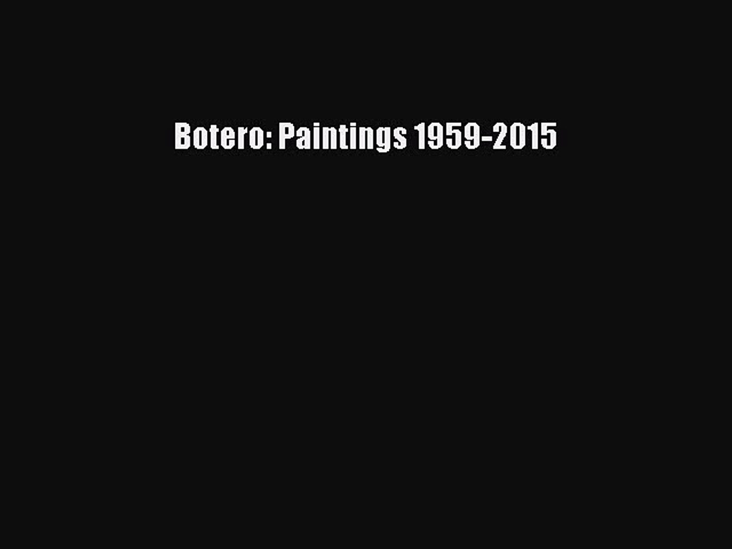 Read Botero: Paintings 1959-2015 PDF Online