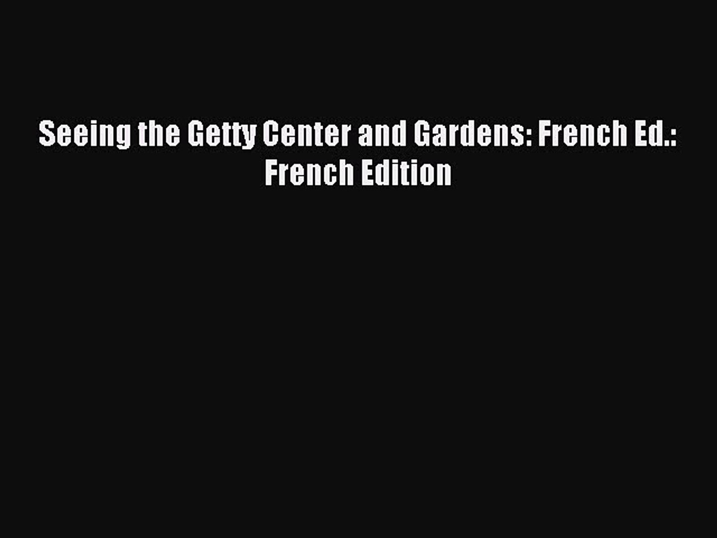 Read Seeing the Getty Center and Gardens: French Ed.: French Edition Ebook Free