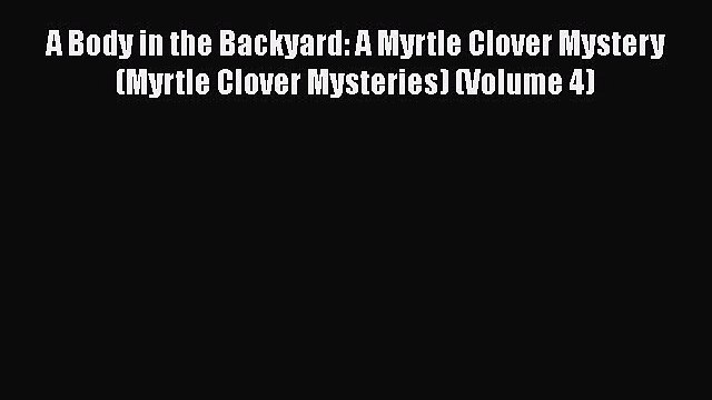 Download Books A Body in the Backyard: A Myrtle Clover Mystery (Myrtle Clover Mysteries) (Volume