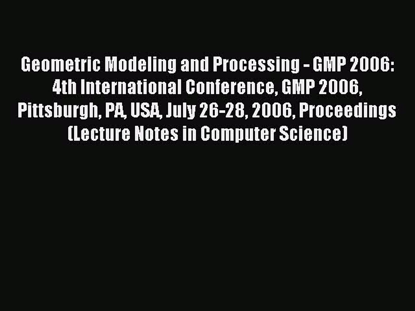 Read Geometric Modeling and Processing - GMP 2006: 4th International Conference GMP 2006 Pittsburgh