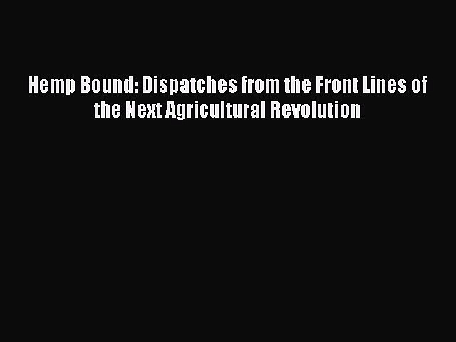 Read Hemp Bound: Dispatches from the Front Lines of the Next Agricultural Revolution Ebook
