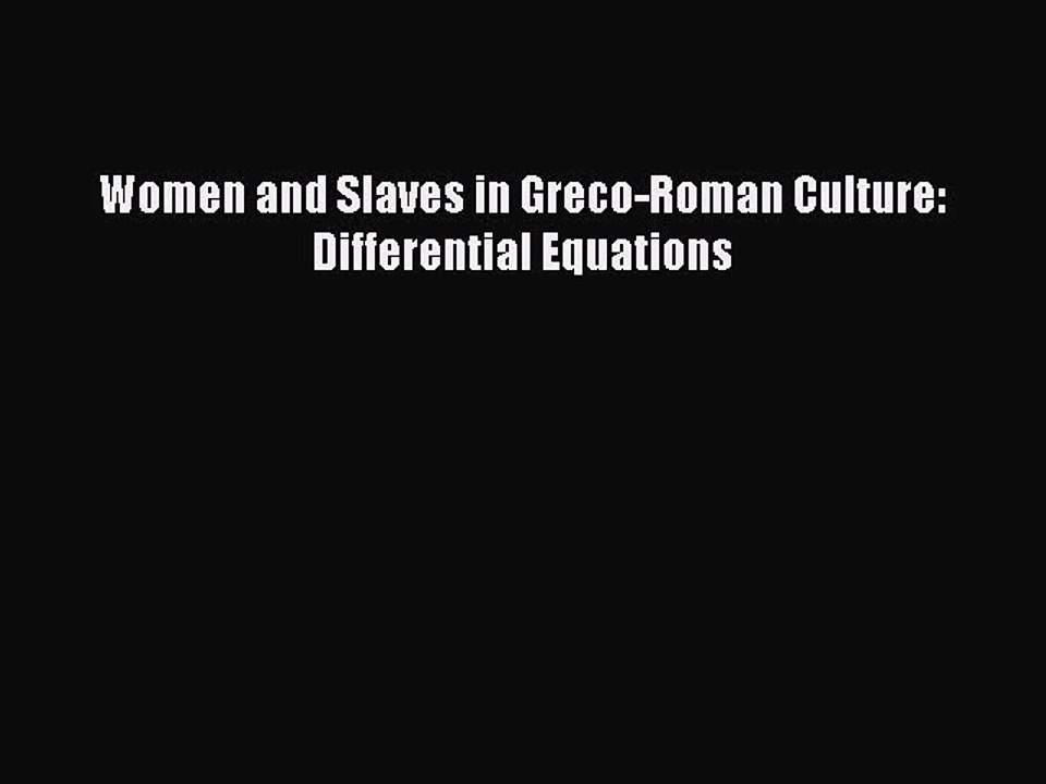 Women and slaves in Greco-Roman culture : differential equations