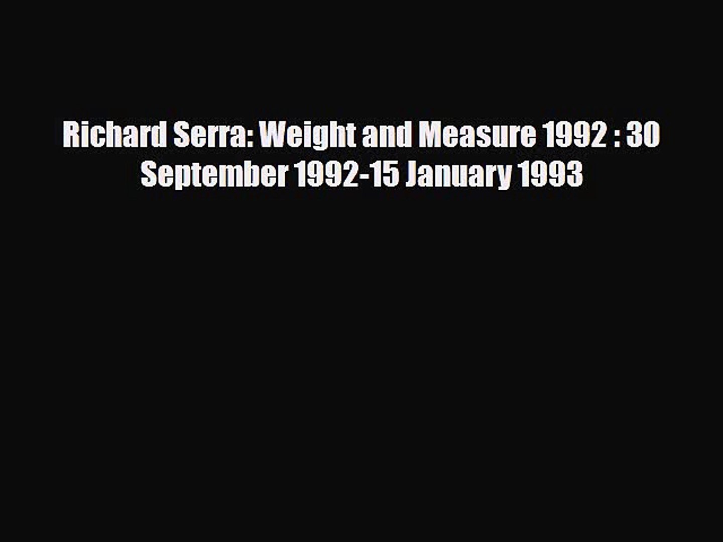 Read Richard Serra: Weight and Measure 1992 : 30 September 1992-15 January 1993 PDF Free