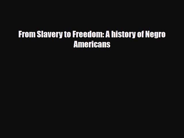 [PDF] From Slavery to Freedom: A history of Negro Americans [Read] Online