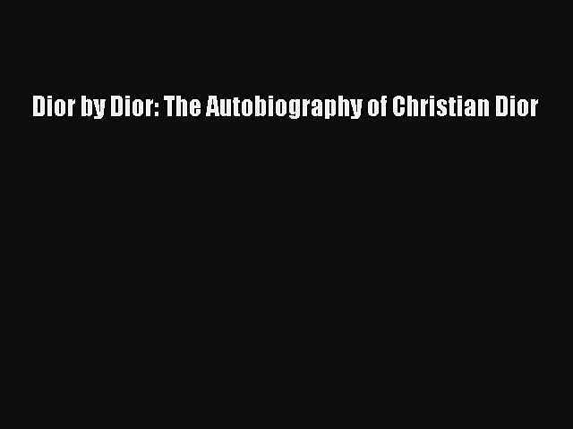PDF Dior by Dior: The Autobiography of Christian Dior [PDF] Online