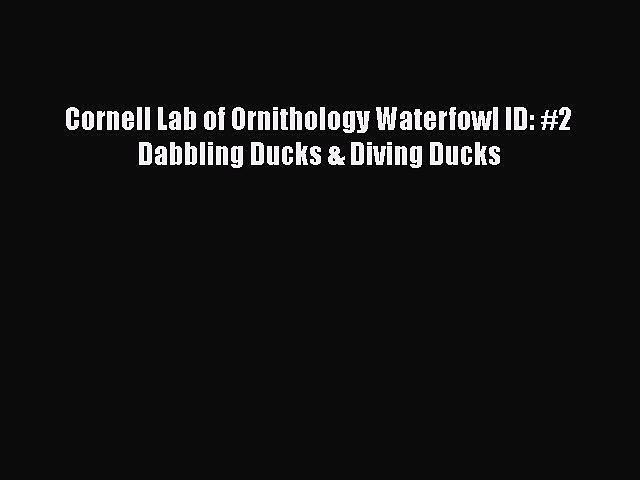Read Books Cornell Lab of Ornithology Waterfowl ID: #2 Dabbling Ducks & Diving Ducks E-Book