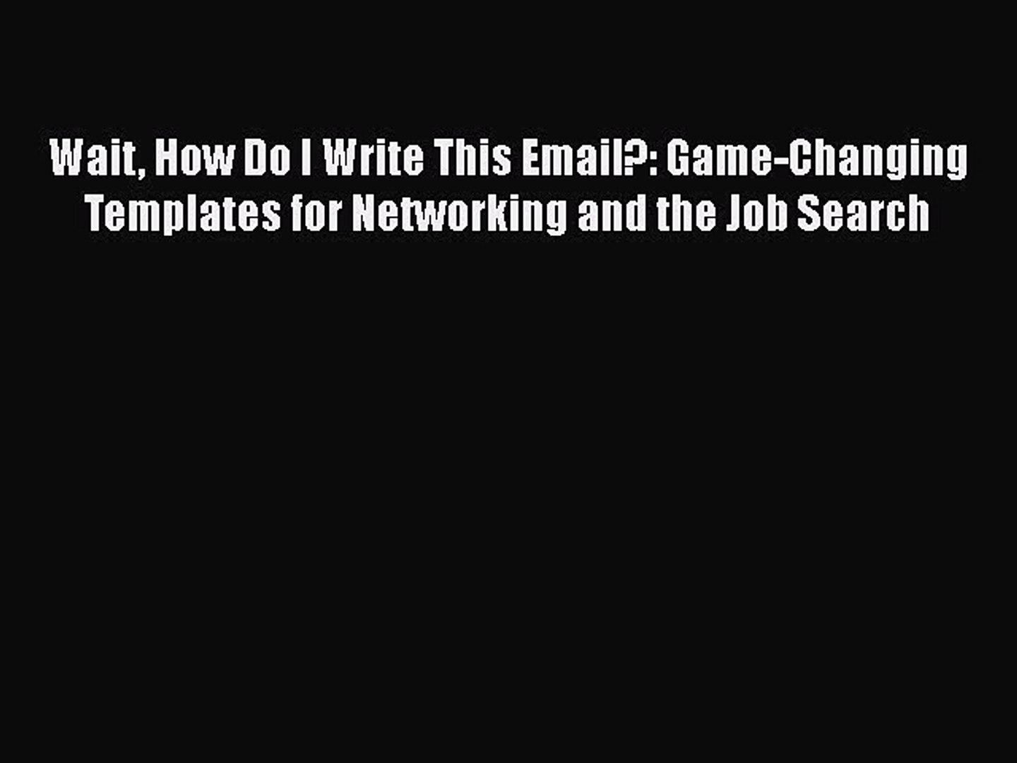 Download Wait How Do I Write This Email?: Game-Changing Templates for Networking and the Job