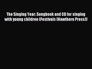 Read The Singing Year: Songbook and CD for singing with young children (Festivals (Hawthorn