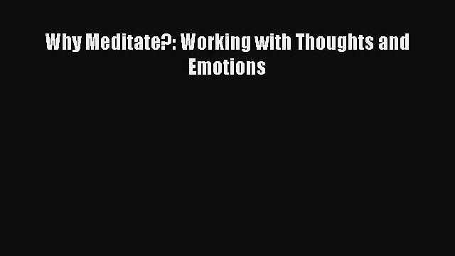 Read Book Why Meditate?: Working with Thoughts and Emotions E-Book Free