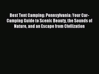 Download Best Tent Camping: Pennsylvania: Your Car-Camping Guide to Scenic Beauty the Sounds