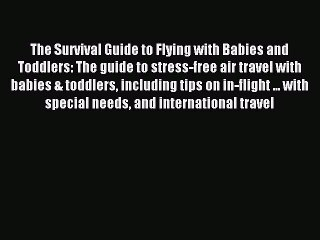 Read The Survival Guide to Flying with Babies and Toddlers: The guide to stress-free air travel