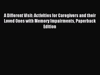 Read A Different Visit: Activities for Caregivers and their Loved Ones with Memory Impairments