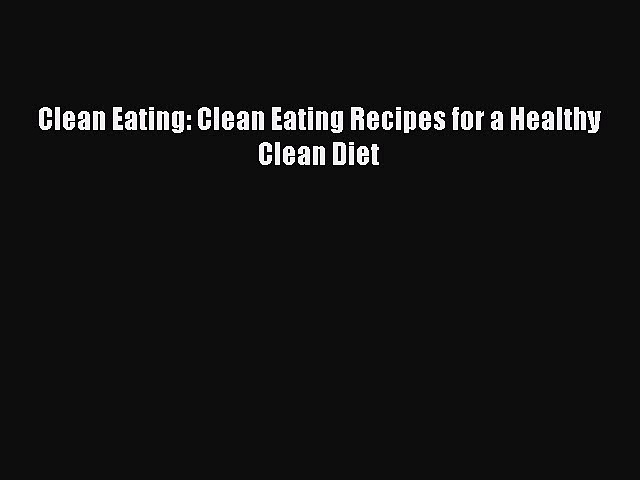 Read Clean Eating: Clean Eating Recipes for a Healthy Clean Diet Ebook Free