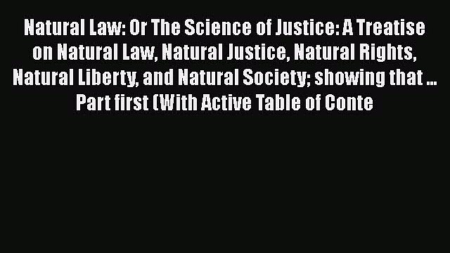 Read Natural Law: Or The Science of Justice: A Treatise on Natural Law Natural Justice Natural