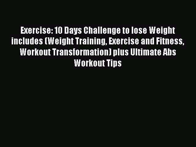 Read Exercise: 10 Days Challenge to lose Weight includes (Weight Training Exercise and Fitness