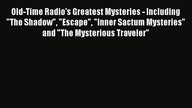 Read Books Old-Time Radio's Greatest Mysteries - Including The Shadow Escape Inner Sactum Mysteries