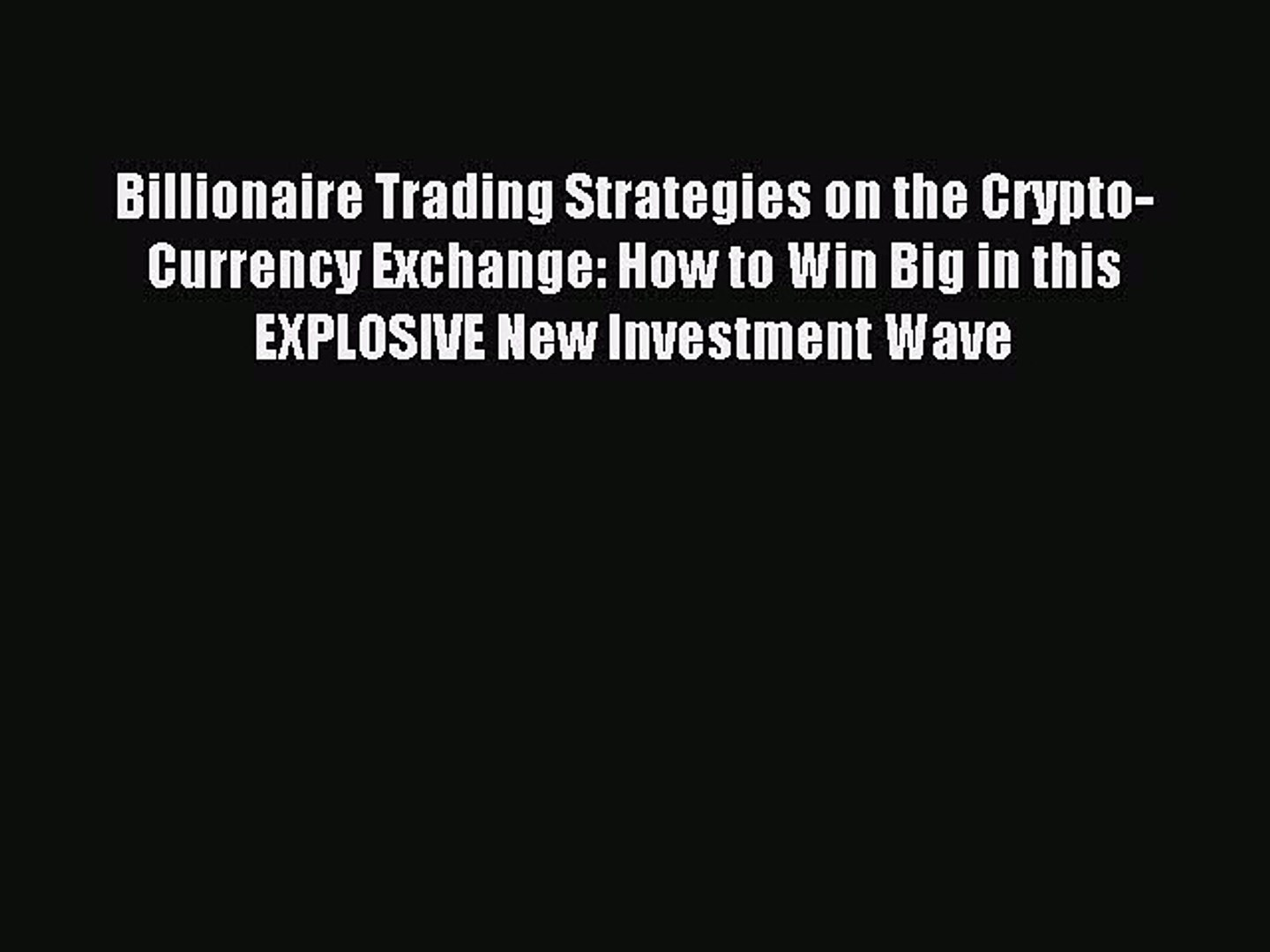 Download Billionaire Trading Strategies on the Crypto-Currency Exchange: How to Win Big in