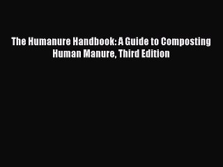 Download The Humanure Handbook: A Guide to Composting Human Manure Third Edition PDF Free