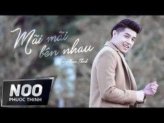 Mai Mai Ben Nhau Noo Phuoc Thinh Official MV