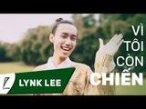 Lynk Lee - Vì tôi còn chiến ( Vì tôi còn sống chế )