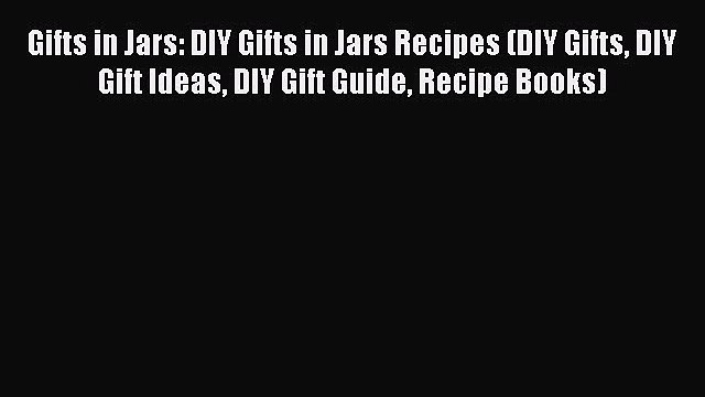 [Read] Gifts in Jars: DIY Gifts in Jars Recipes (DIY Gifts DIY Gift Ideas DIY Gift Guide Recipe