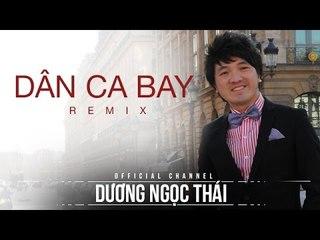 Dân ca bay - Dương Ngọc Thái (remix)