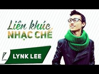 Lynk Lee - Liên khúc nhạc chế (Audio)