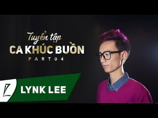 Lynk Lee - Tuyển tập ca khúc buồn của Lynk Lee (Part 4) (Audio)