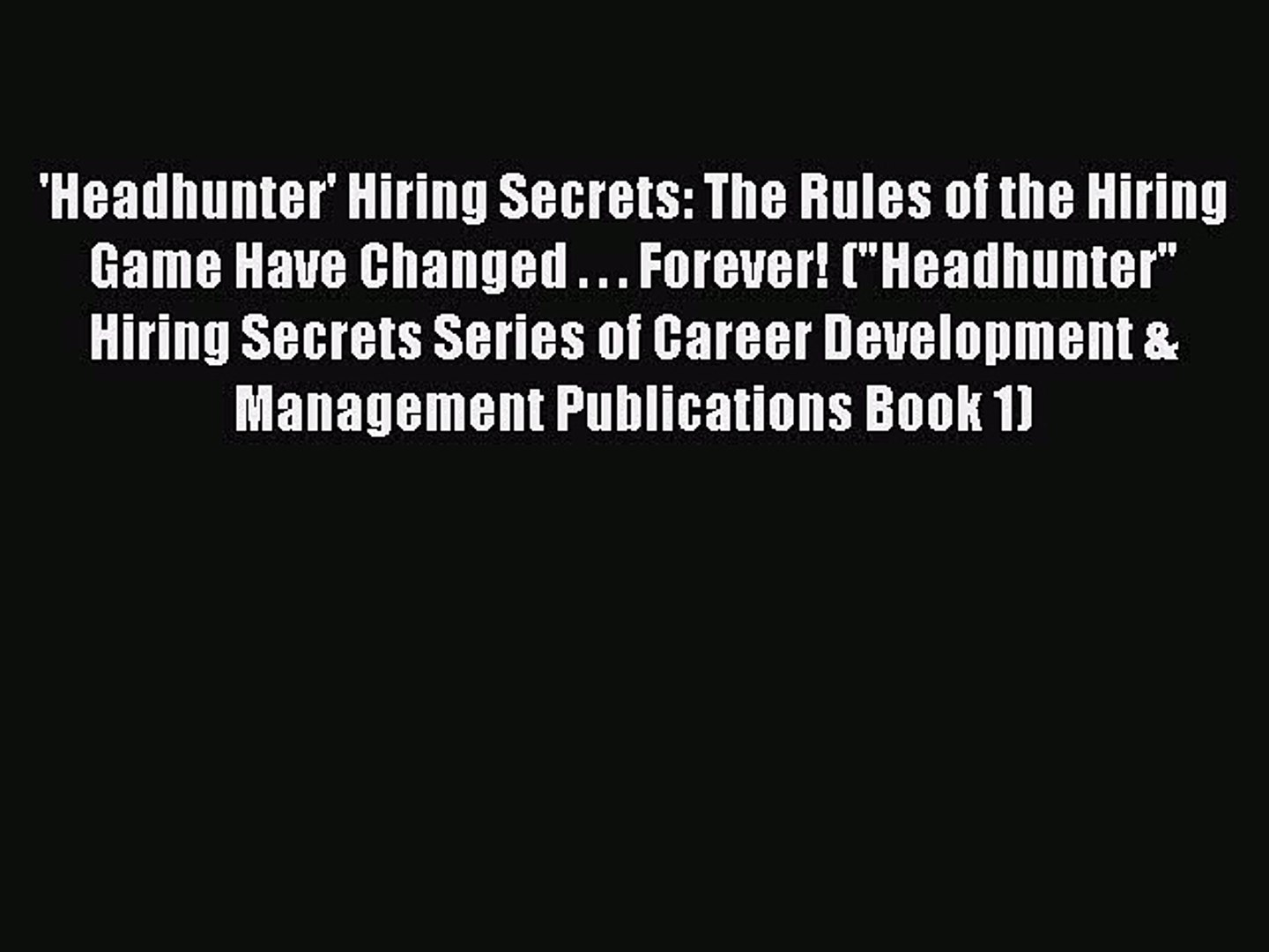 Headhunter Hiring Secrets: The Rules of the Hiring Game Have Changed . . . Forever!