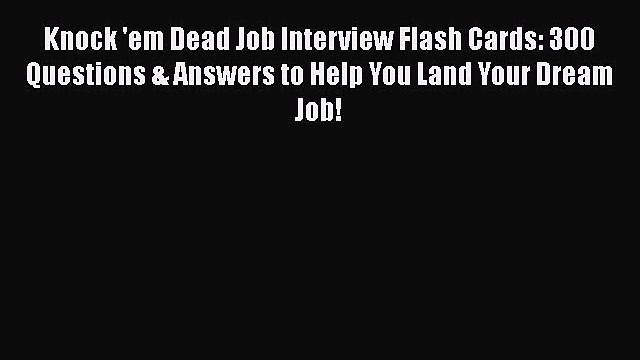 Read Knock 'em Dead Job Interview Flash Cards: 300 Questions & Answers to Help You Land Your