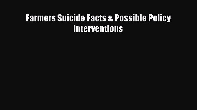PDF Farmers Suicide Facts & Possible Policy Interventions Free Books