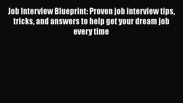 Download Job Interview Blueprint: Proven job interview tips tricks and answers to help get