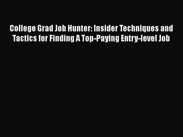 Read College Grad Job Hunter: Insider Techniques and Tactics for Finding A Top-Paying Entry-level#
