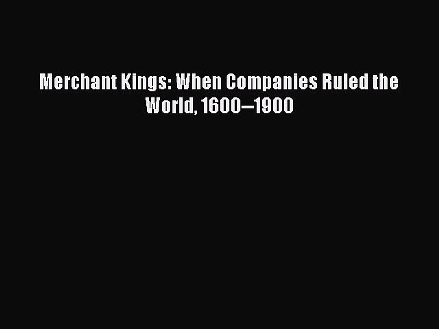 PDF Merchant Kings: When Companies Ruled the World 1600--1900 Free Books