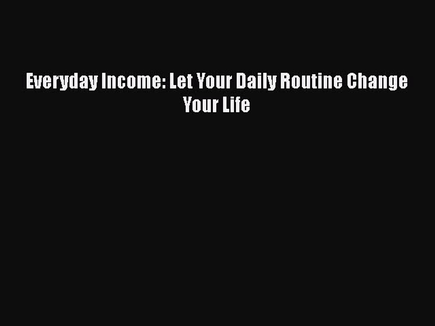 [PDF] Everyday Income: Let Your Daily Routine Change Your Life [Download] Full Ebook