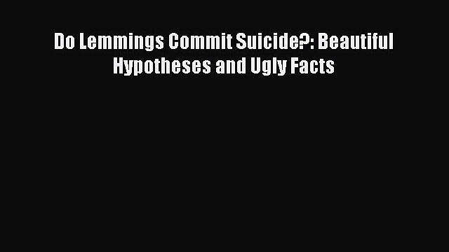 Read Books Do Lemmings Commit Suicide?: Beautiful Hypotheses and Ugly Facts E-Book Download