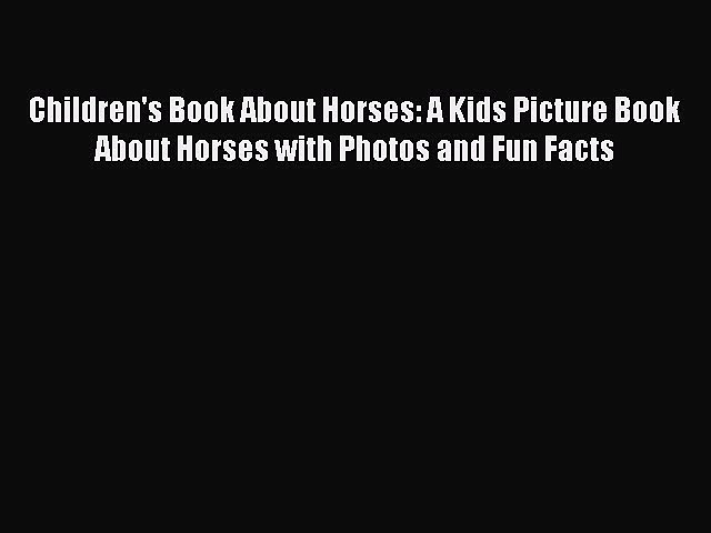 Read Books Children's Book About Horses: A Kids Picture Book About Horses with Photos and Fun