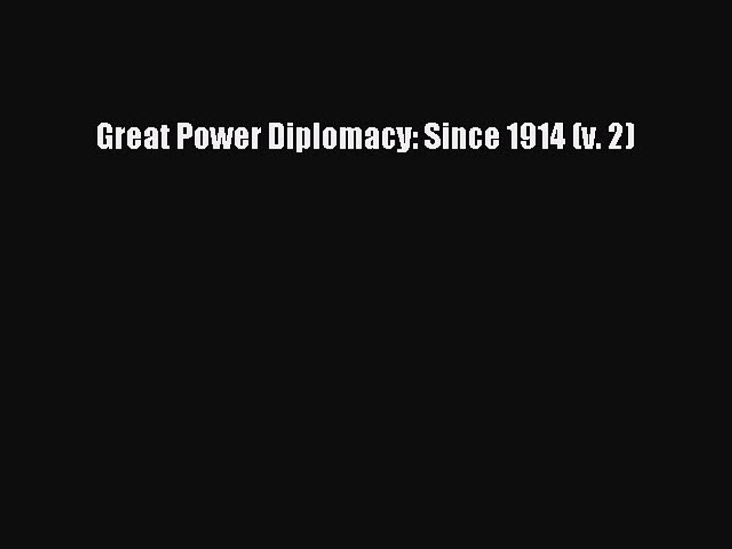 Read Book Great Power Diplomacy: Since 1914 (v. 2) Ebook PDF