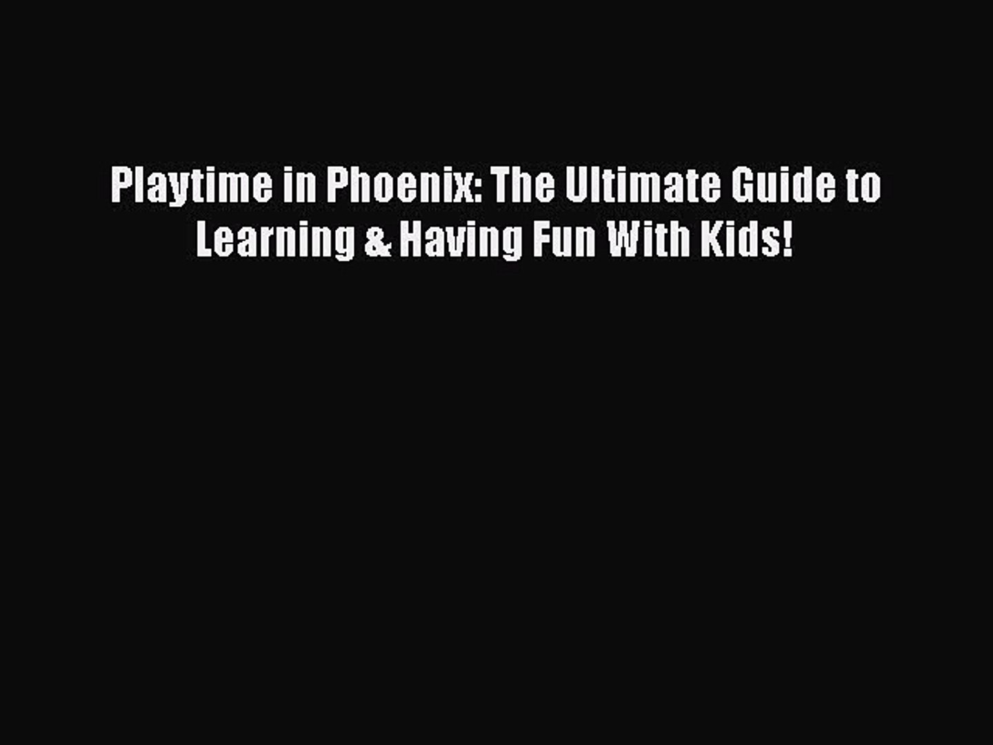 Download Book Playtime in Phoenix: The Ultimate Guide to Learning & Having Fun With Kids! E-Book