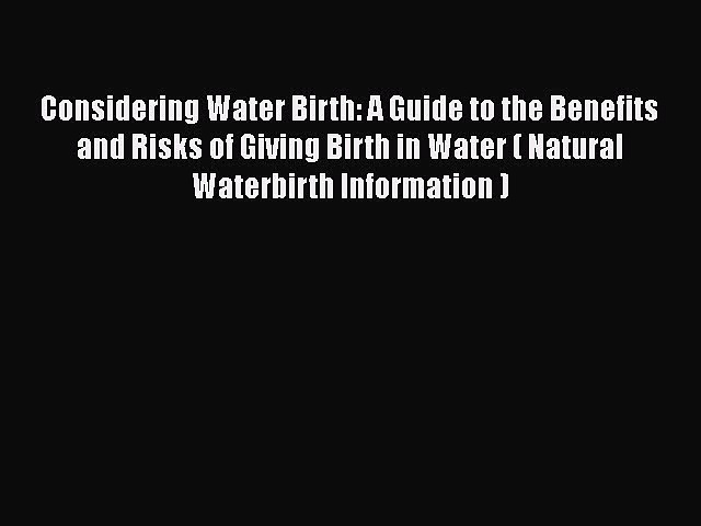 [PDF] Considering Water Birth: A Guide to the Benefits and Risks of Giving Birth in Water (