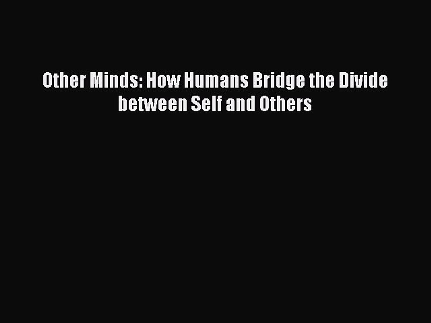 Read Book Other Minds: How Humans Bridge the Divide between Self and Others ebook textbooks