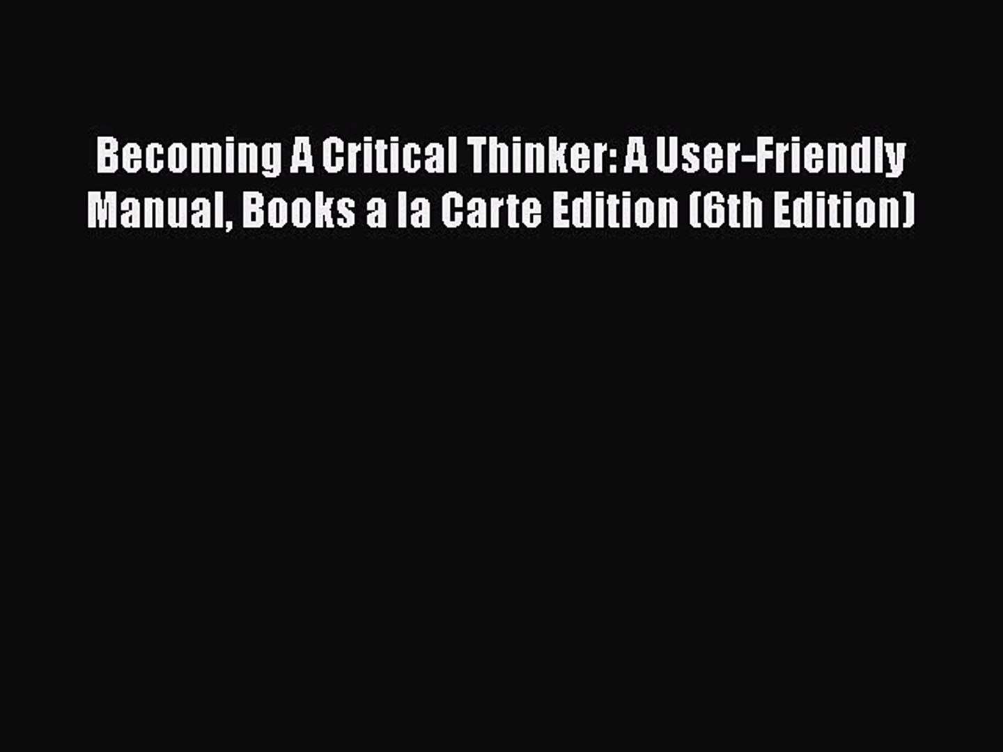 Read Becoming A Critical Thinker: A User-Friendly Manual Books a la Carte Edition (6th Edition)