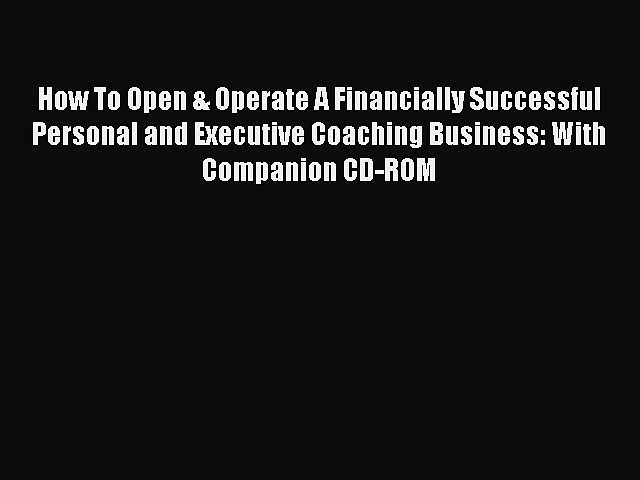 Read How To Open & Operate A Financially Successful Personal and Executive Coaching Business: