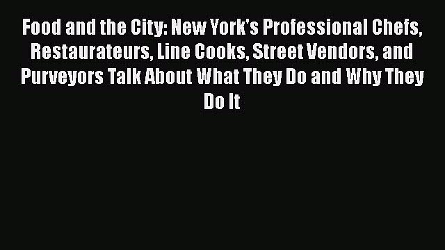 [Read PDF] Food and the City: New York's Professional Chefs Restaurateurs Line Cooks Street