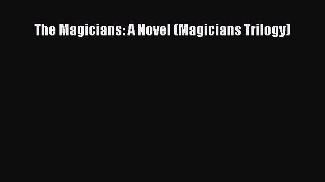 Read The Magicians: A Novel (Magicians Trilogy) PDF Free